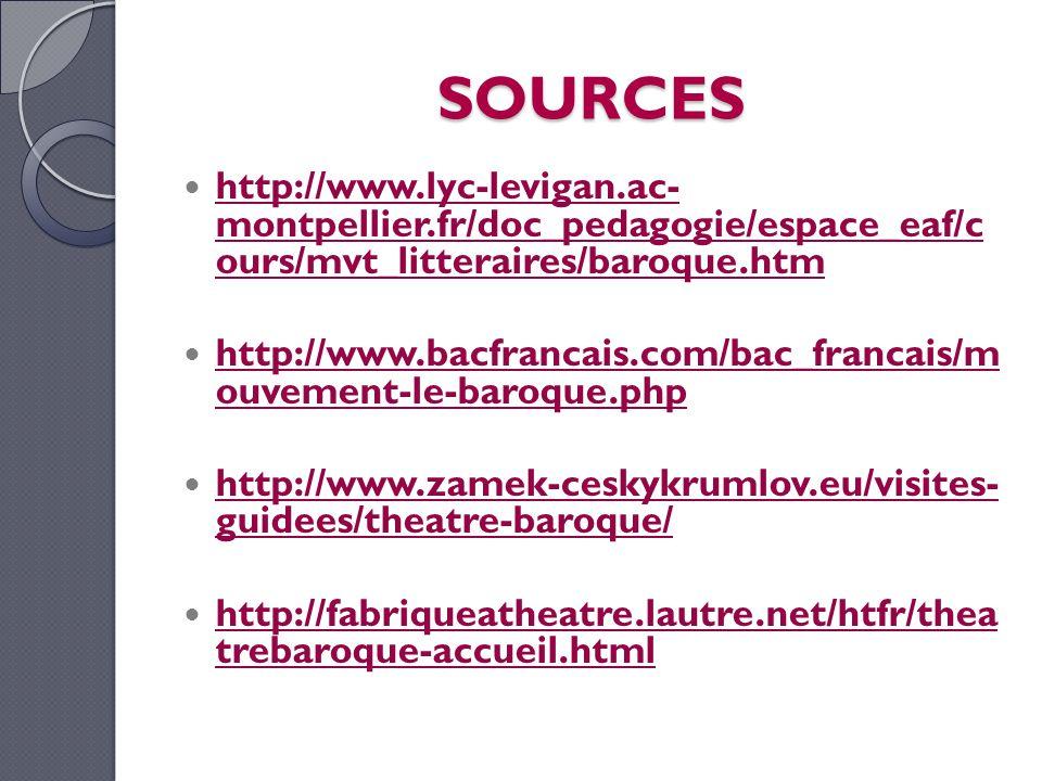 SOURCES http://www.lyc-levigan.ac- montpellier.fr/doc_pedagogie/espace_eaf/c ours/mvt_litteraires/baroque.htm.