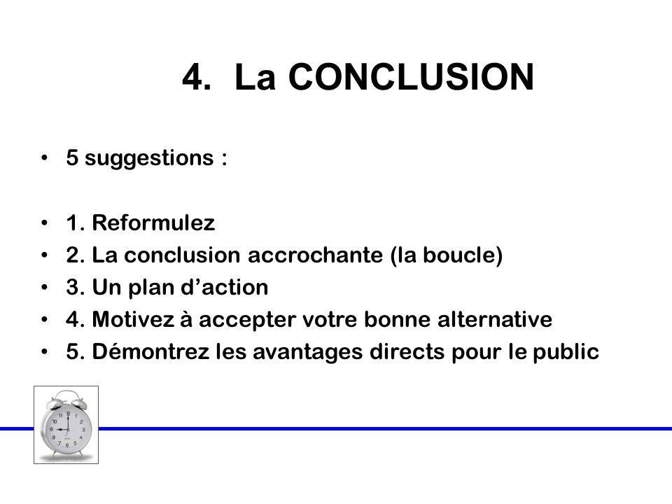 4. La CONCLUSION 5 suggestions : 1. Reformulez