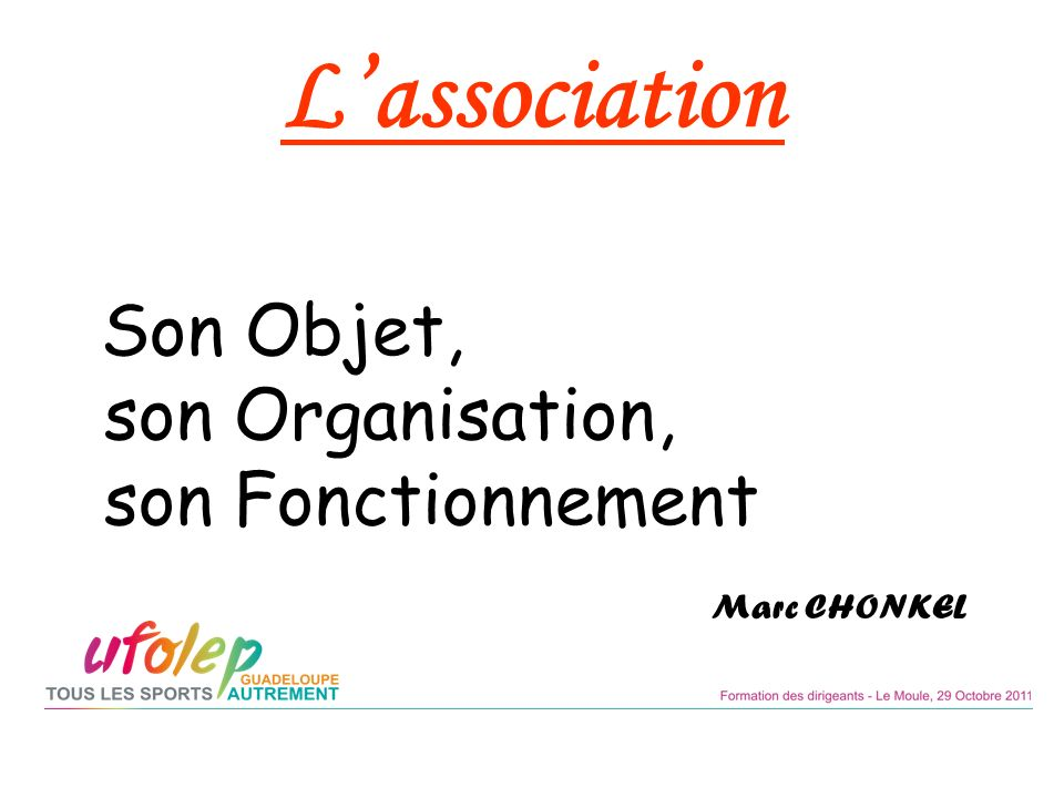 L'association Son Objet, son Organisation, son Fonctionnement Marc CHONKEL.
