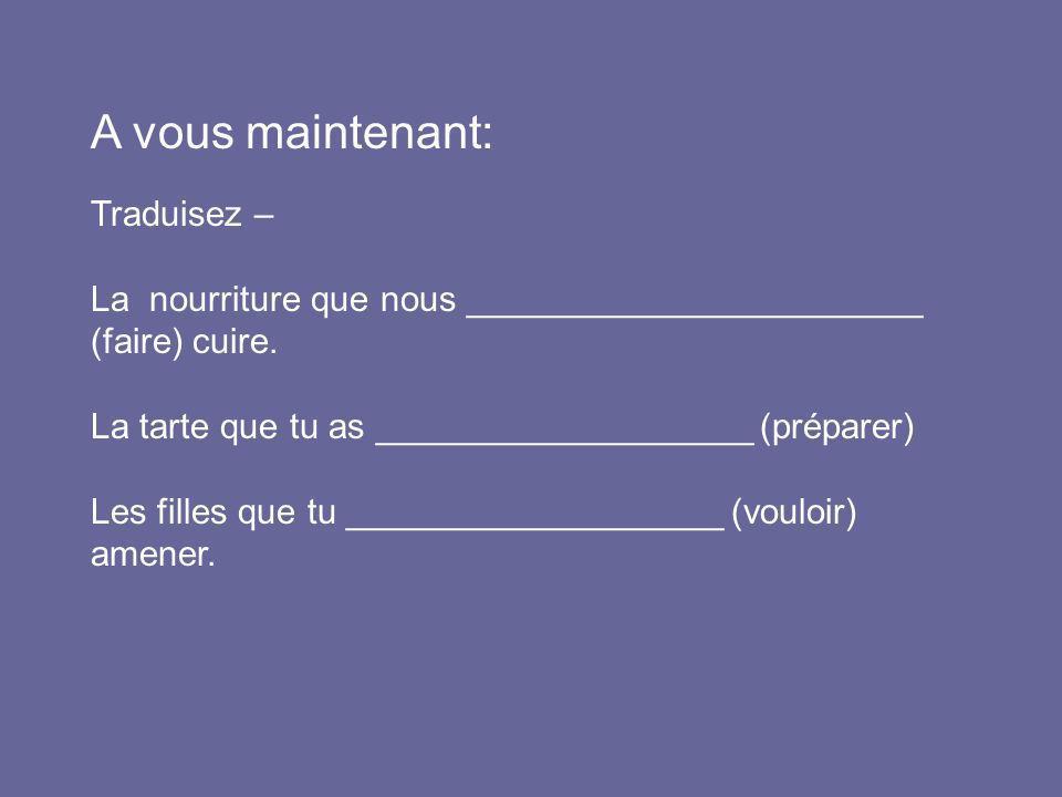 A vous maintenant: Traduisez –