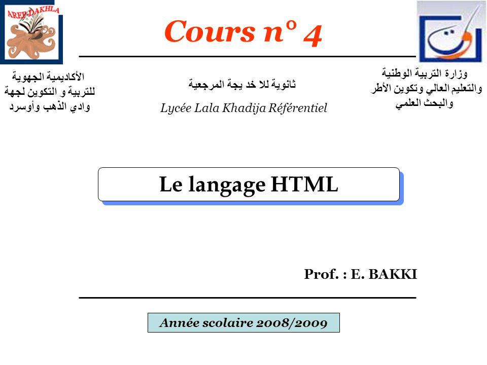 Cours n° 4 Le langage HTML Prof. : E. BAKKI