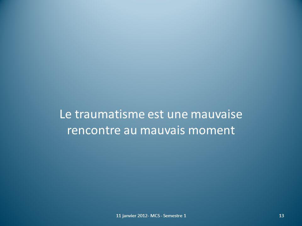 Le traumatisme est une mauvaise rencontre au mauvais moment