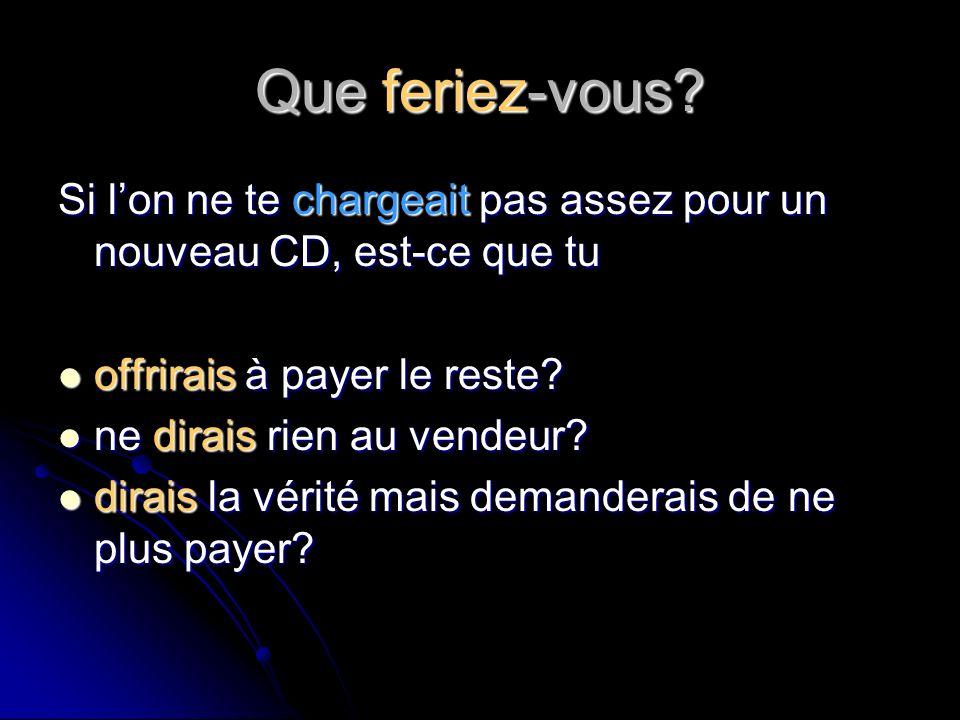 Que feriez-vous Si l'on ne te chargeait pas assez pour un nouveau CD, est-ce que tu. offrirais à payer le reste