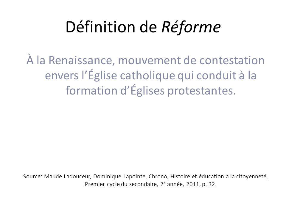 Définition de Réforme À la Renaissance, mouvement de contestation envers l'Église catholique qui conduit à la formation d'Églises protestantes.