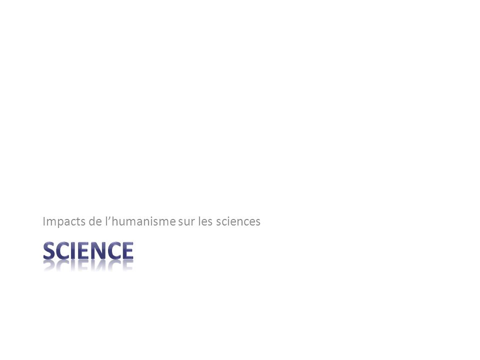 Impacts de l'humanisme sur les sciences