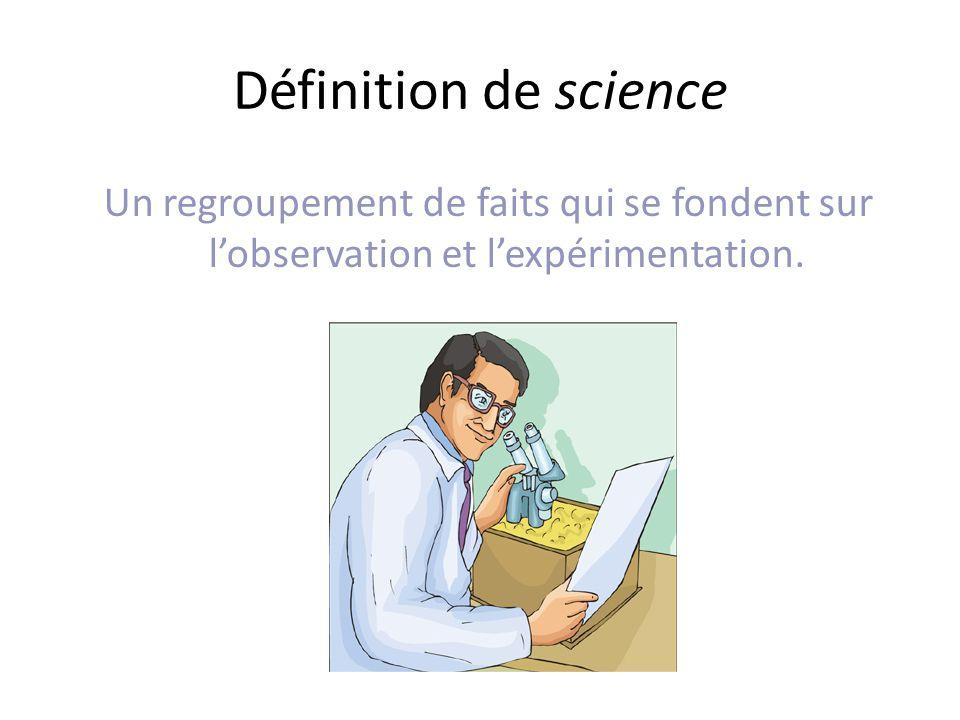 Définition de science Un regroupement de faits qui se fondent sur l'observation et l'expérimentation.