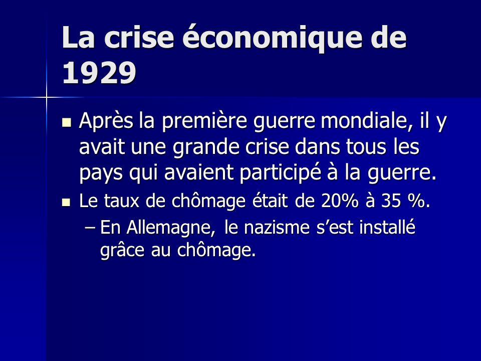 La crise économique de 1929 Après la première guerre mondiale, il y avait une grande crise dans tous les pays qui avaient participé à la guerre.