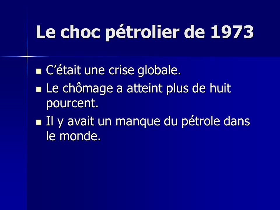 Le choc pétrolier de 1973 C'était une crise globale.