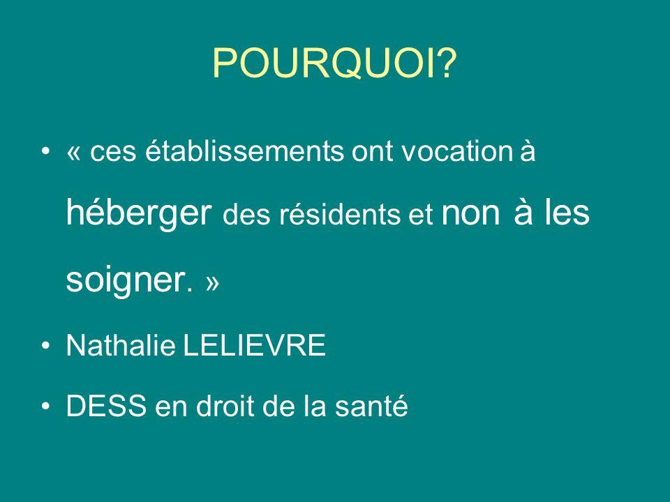POURQUOI « ces établissements ont vocation à héberger des résidents et non à les soigner. » Nathalie LELIEVRE.