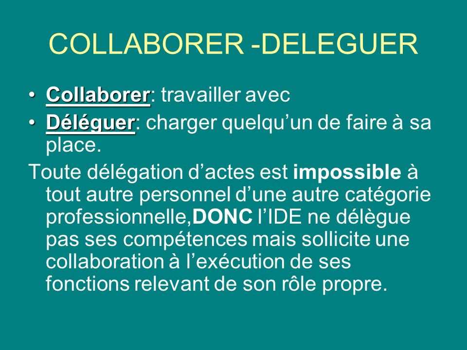 COLLABORER -DELEGUER Collaborer: travailler avec