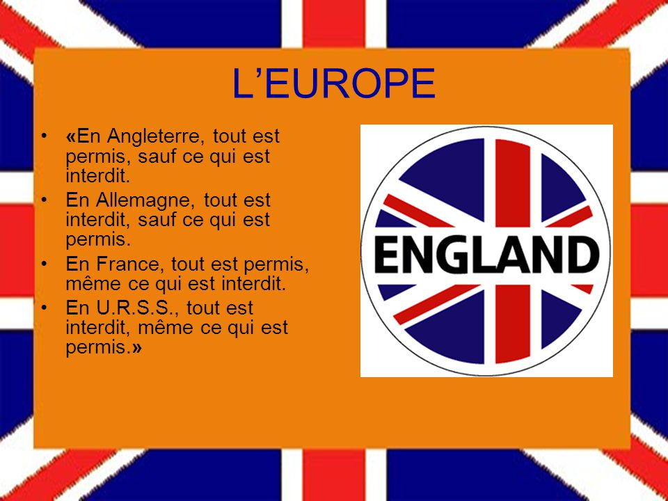L'EUROPE «En Angleterre, tout est permis, sauf ce qui est interdit.