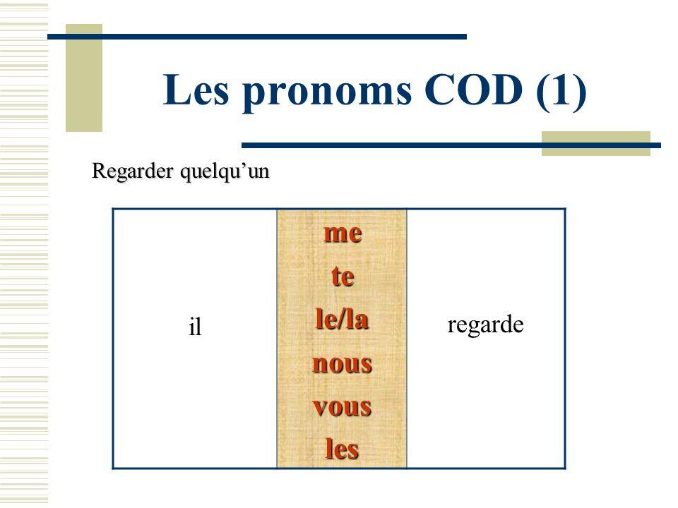 Les pronoms COD (1) me te le/la nous vous les regarde il