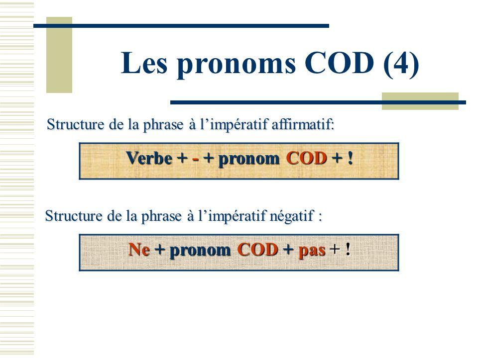 Les pronoms COD (4) Verbe + - + pronom COD + !