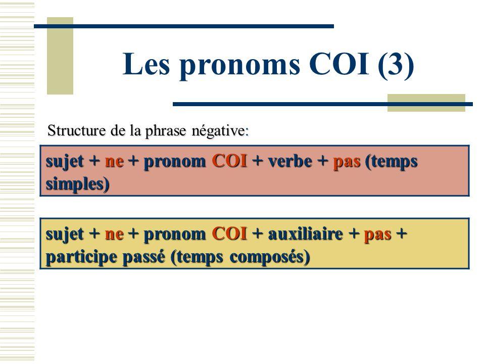 Les pronoms COI (3) Structure de la phrase négative: sujet + ne + pronom COI + verbe + pas (temps simples)