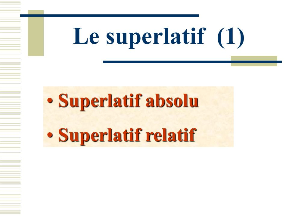 Le superlatif (1) Superlatif absolu Superlatif relatif