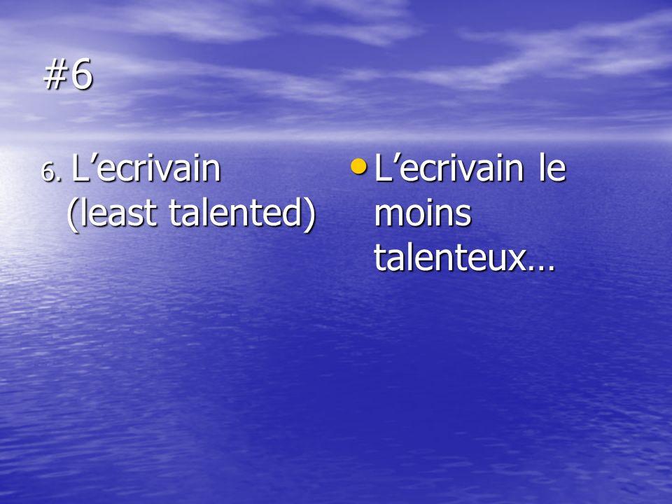 #6 6. L'ecrivain (least talented) L'ecrivain le moins talenteux…