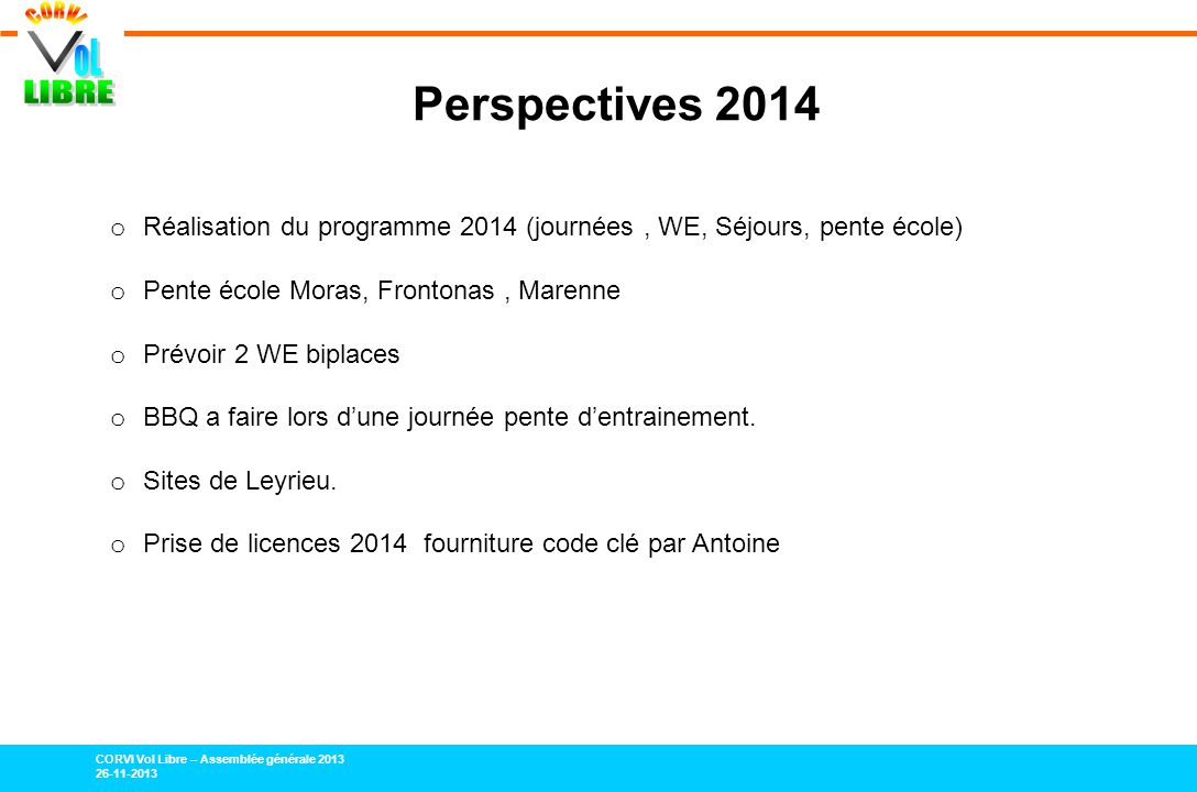 Perspectives 2014 Réalisation du programme 2014 (journées , WE, Séjours, pente école) Pente école Moras, Frontonas , Marenne.
