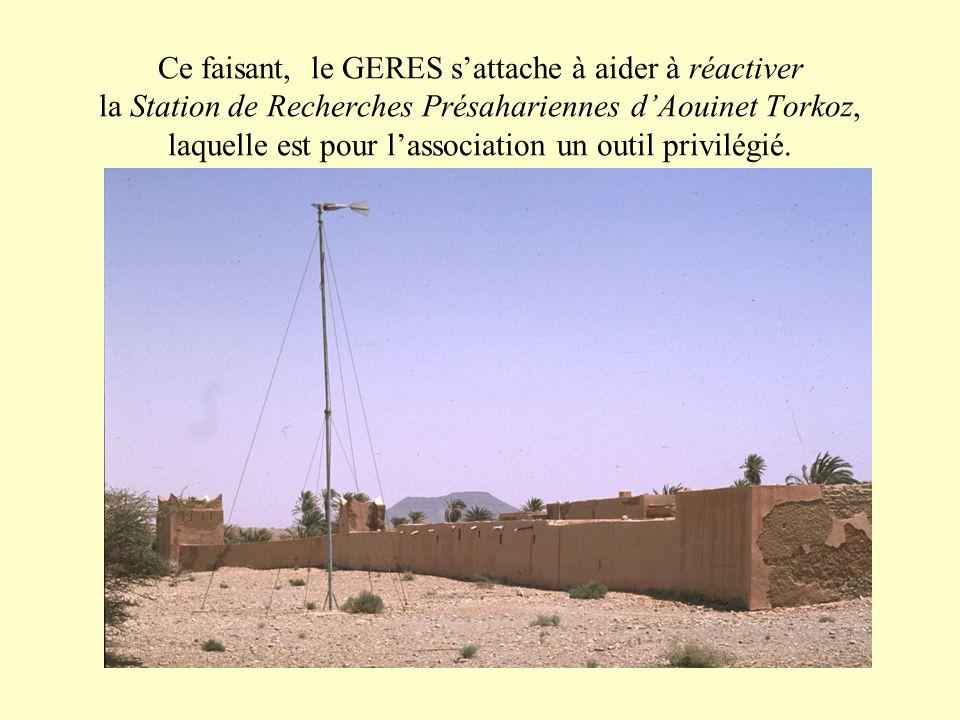 Ce faisant, le GERES s'attache à aider à réactiver la Station de Recherches Présahariennes d'Aouinet Torkoz, laquelle est pour l'association un outil privilégié.