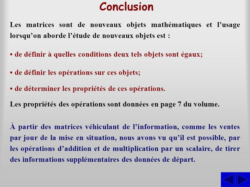 Conclusion Les matrices sont de nouveaux objets mathématiques et l'usage lorsqu'on aborde l'étude de nouveaux objets est :