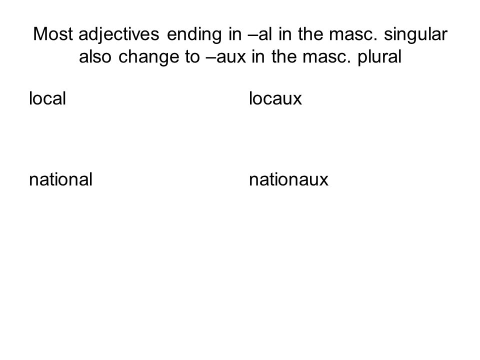 Most adjectives ending in –al in the masc