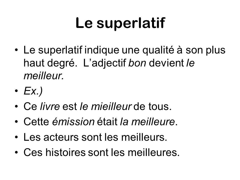 Le superlatif Le superlatif indique une qualité à son plus haut degré. L'adjectif bon devient le meilleur.