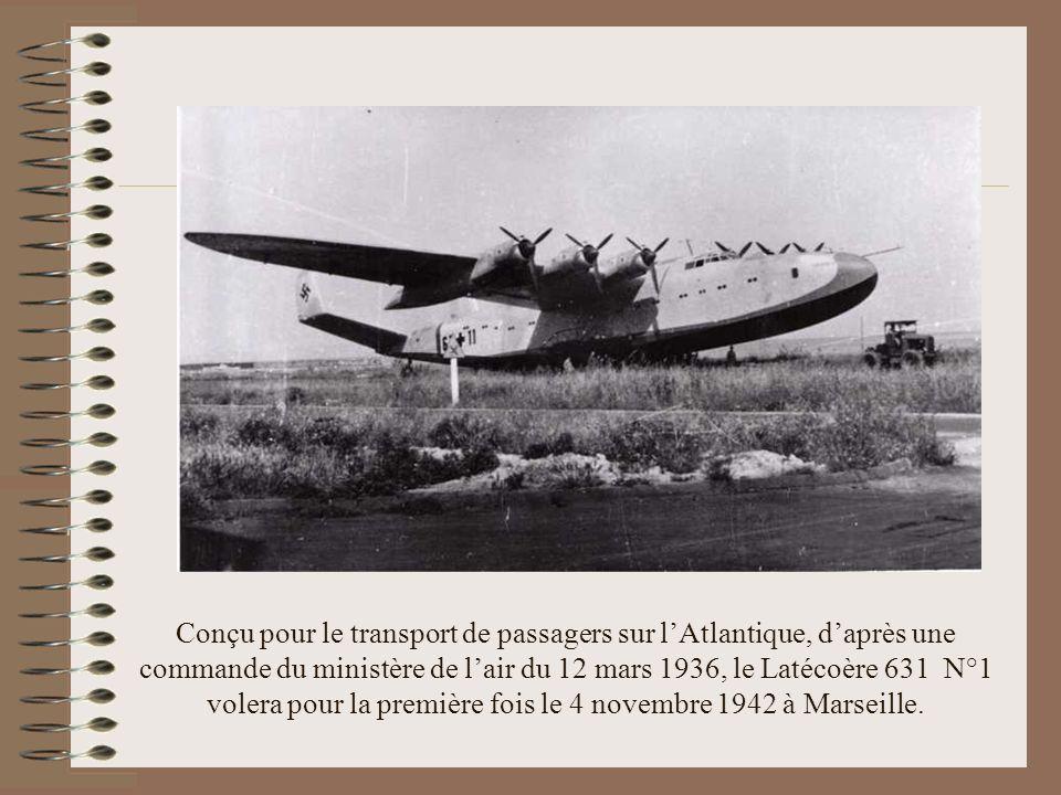 Conçu pour le transport de passagers sur l'Atlantique, d'après une commande du ministère de l'air du 12 mars 1936, le Latécoère 631 N°1 volera pour la première fois le 4 novembre 1942 à Marseille.