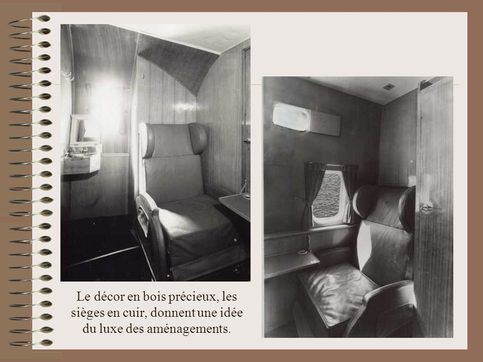 Le décor en bois précieux, les sièges en cuir, donnent une idée du luxe des aménagements.