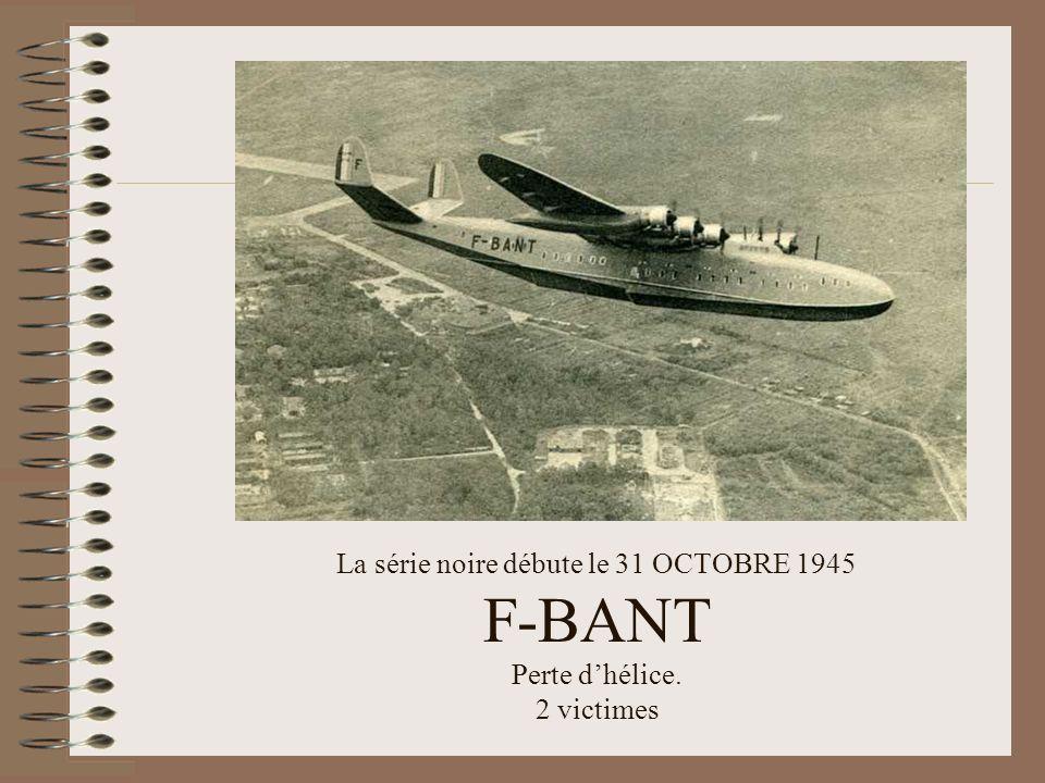 La série noire débute le 31 OCTOBRE 1945 F-BANT Perte d'hélice