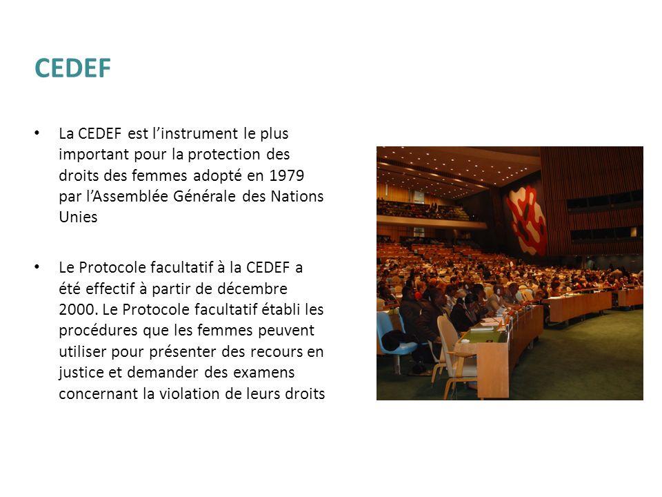 CEDEF La CEDEF est l'instrument le plus important pour la protection des droits des femmes adopté en 1979 par l'Assemblée Générale des Nations Unies.