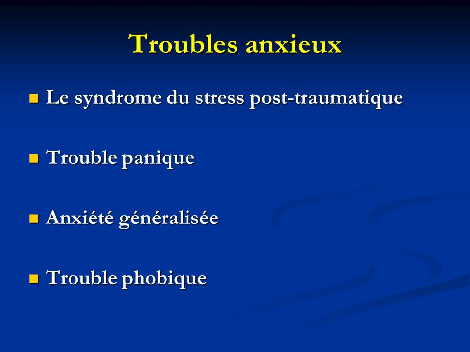 Troubles anxieux Le syndrome du stress post-traumatique