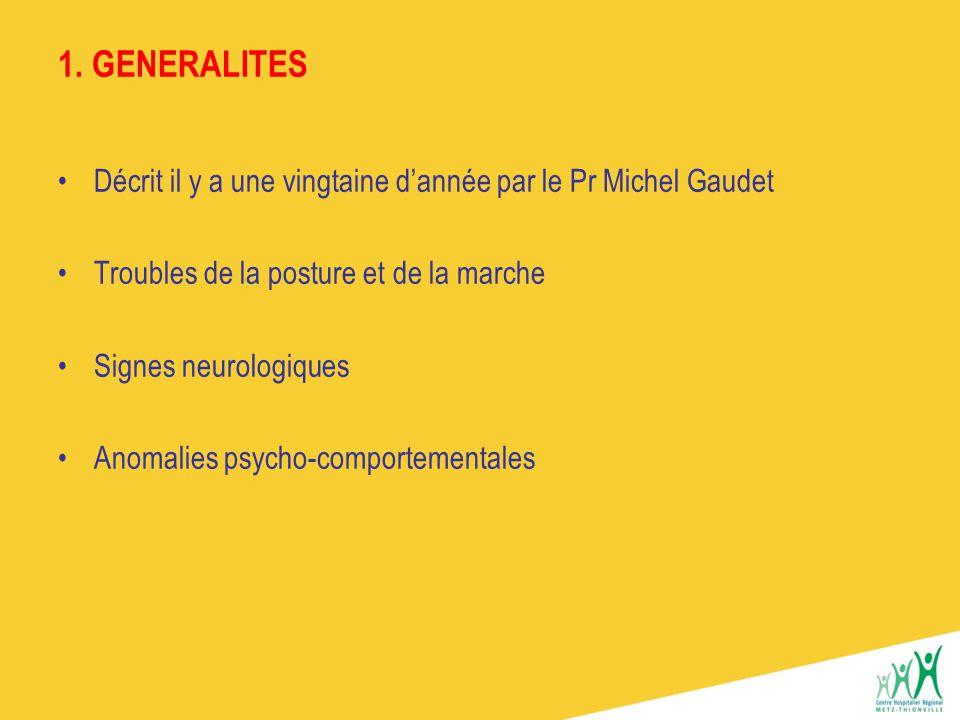 1. GENERALITES Décrit il y a une vingtaine d'année par le Pr Michel Gaudet. Troubles de la posture et de la marche.