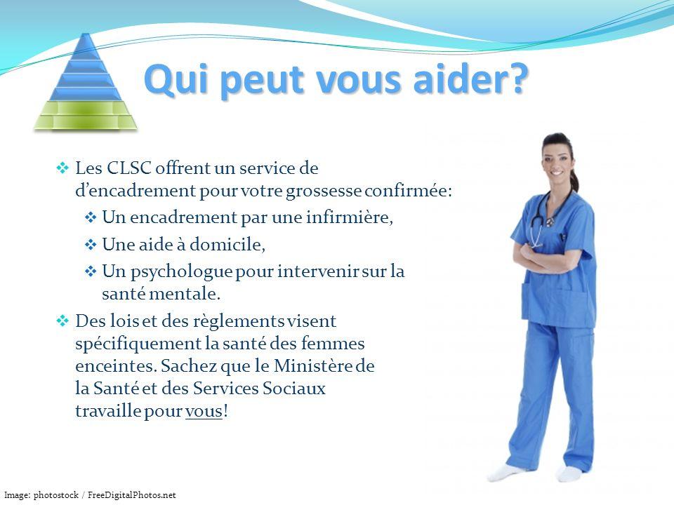 Qui peut vous aider Les CLSC offrent un service de d'encadrement pour votre grossesse confirmée: Un encadrement par une infirmière,