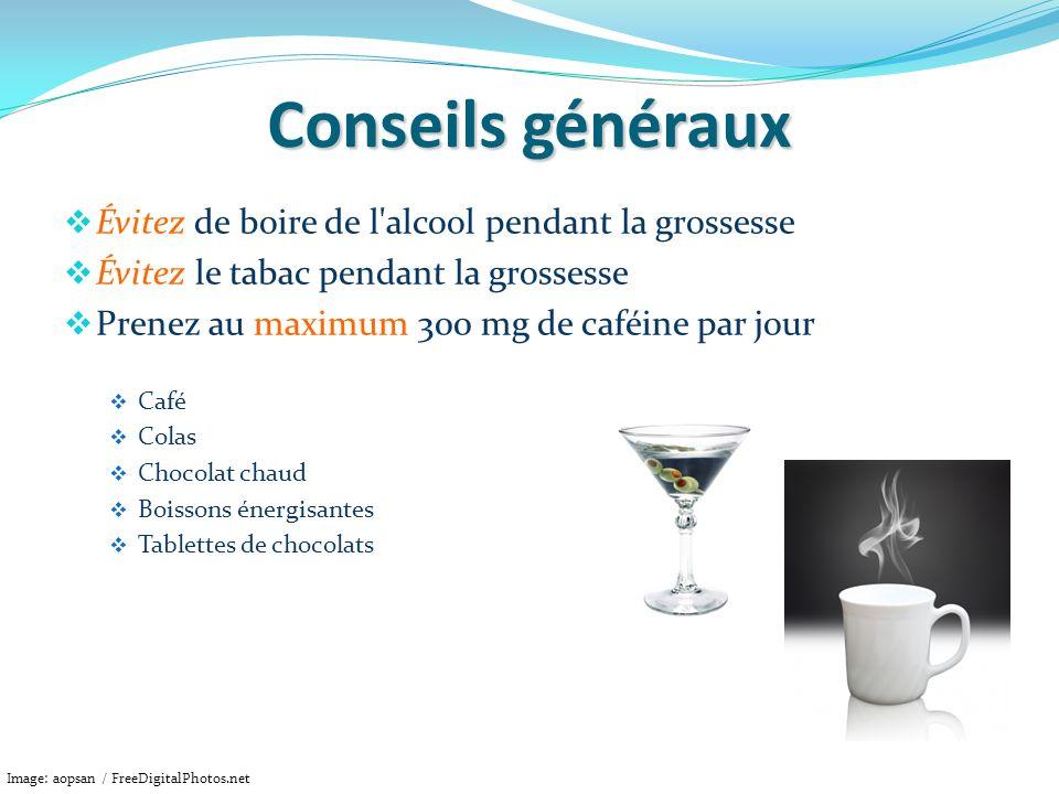 Conseils généraux Évitez de boire de l alcool pendant la grossesse