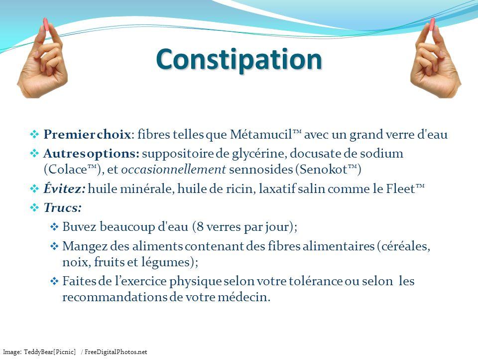 Constipation Premier choix: fibres telles que Métamucil™ avec un grand verre d eau.