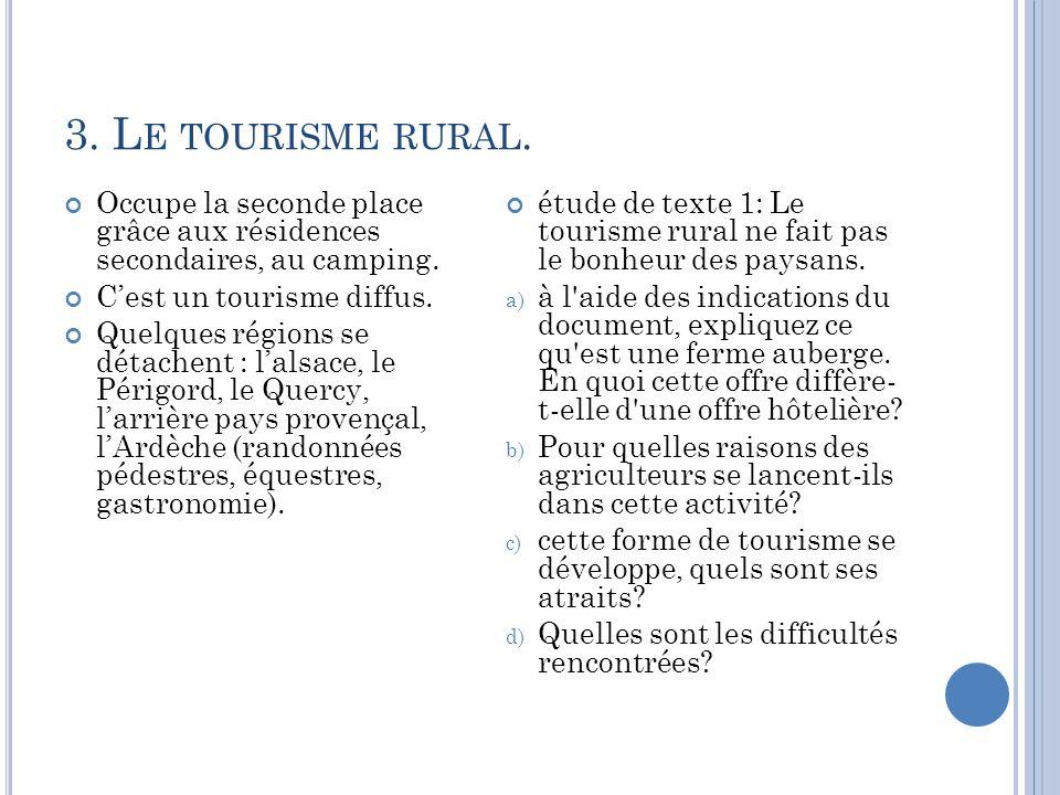 3. Le tourisme rural. Occupe la seconde place grâce aux résidences secondaires, au camping. C'est un tourisme diffus.
