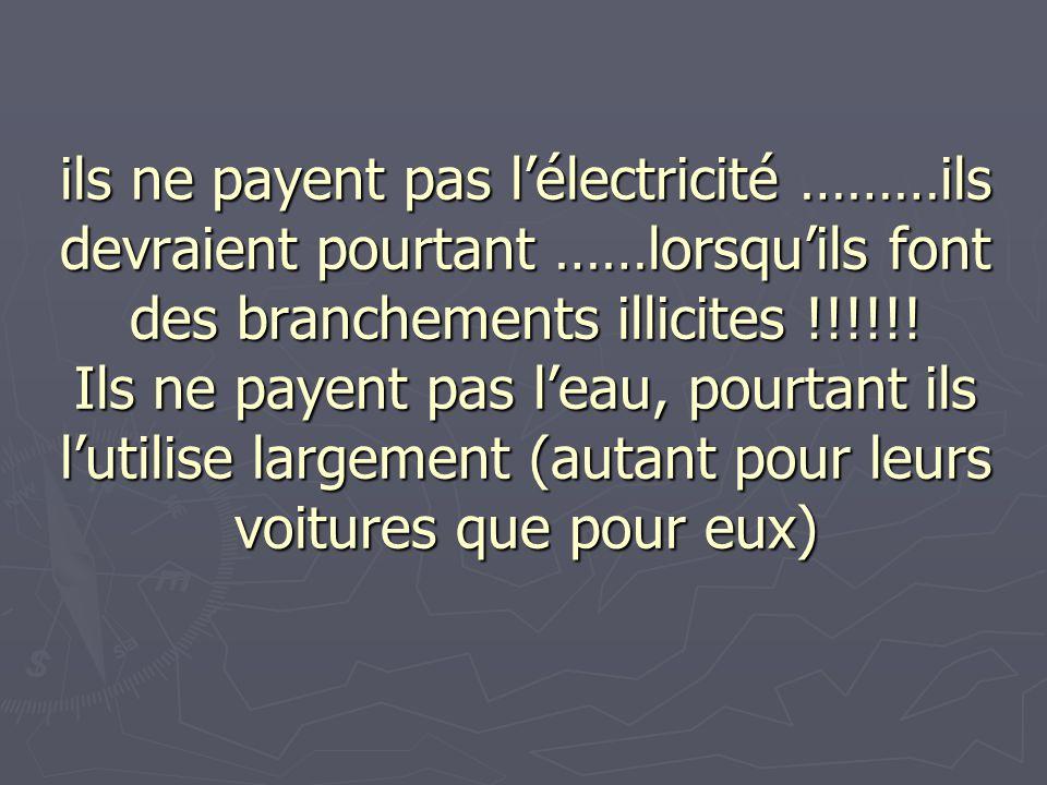ils ne payent pas l'électricité ………ils devraient pourtant ……lorsqu'ils font des branchements illicites !!!!!.