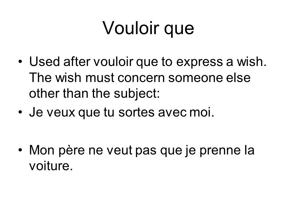 Vouloir queUsed after vouloir que to express a wish. The wish must concern someone else other than the subject: