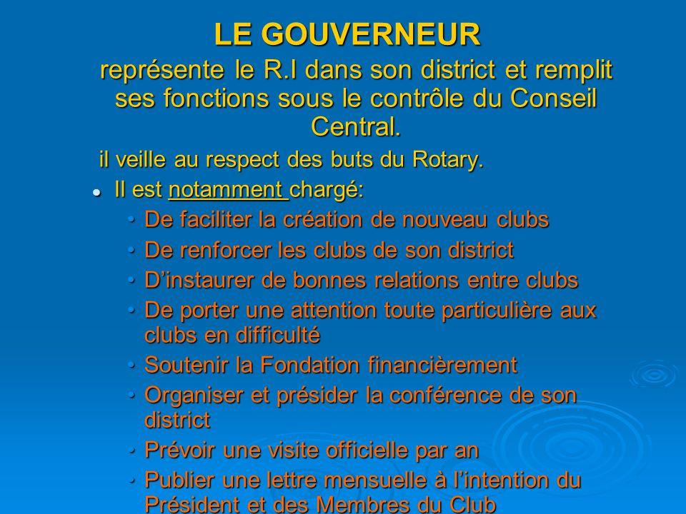 LE GOUVERNEUR représente le R.I dans son district et remplit ses fonctions sous le contrôle du Conseil Central.