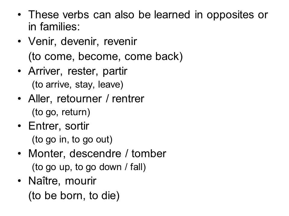 These verbs can also be learned in opposites or in families: