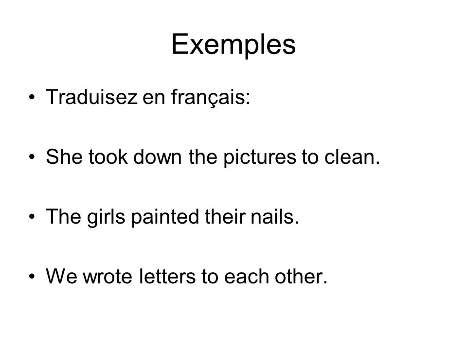 Exemples Traduisez en français: She took down the pictures to clean.