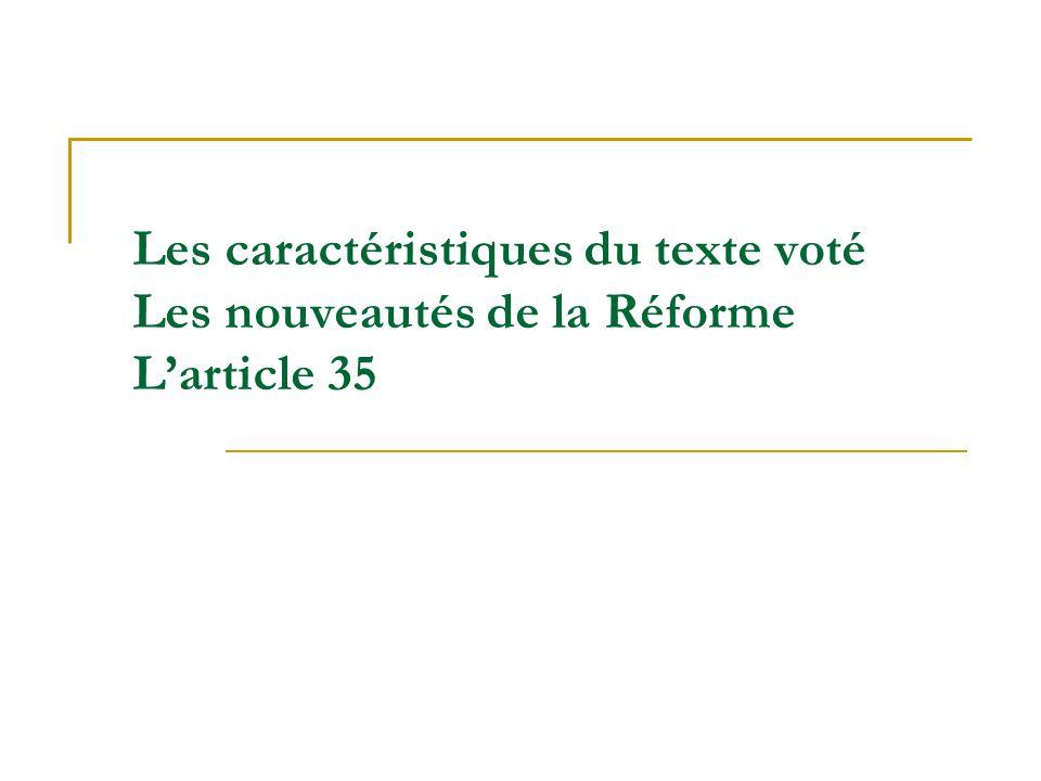 Les caractéristiques du texte voté Les nouveautés de la Réforme L'article 35
