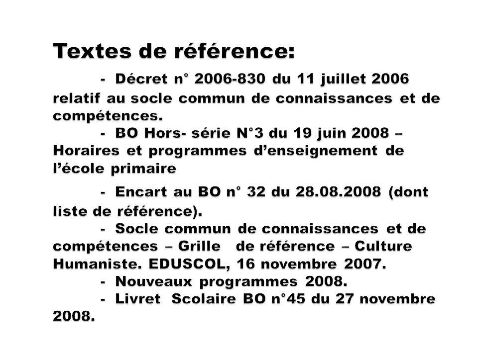 Textes de référence: - Décret n° 2006-830 du 11 juillet 2006 relatif au socle commun de connaissances et de compétences.