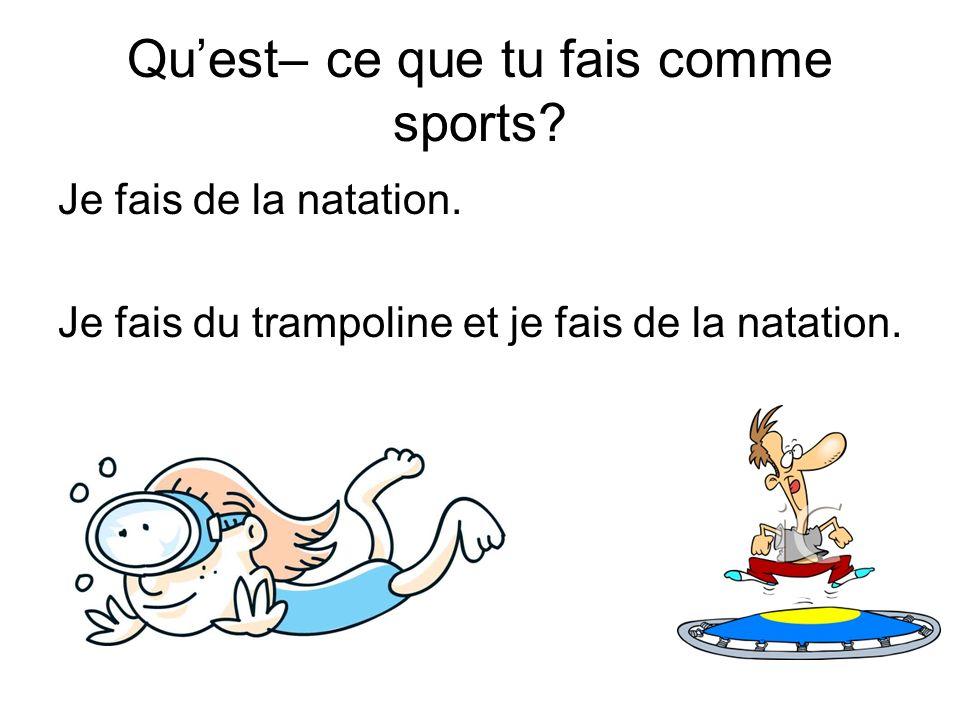 Qu'est– ce que tu fais comme sports