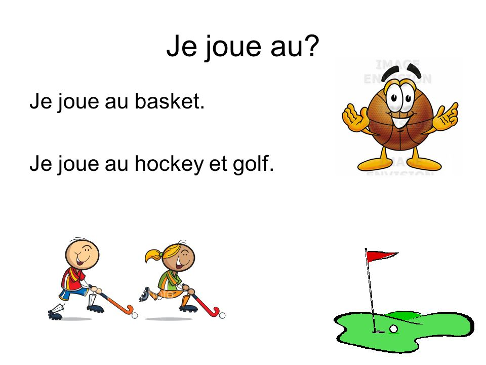 Je joue au Je joue au basket. Je joue au hockey et golf.