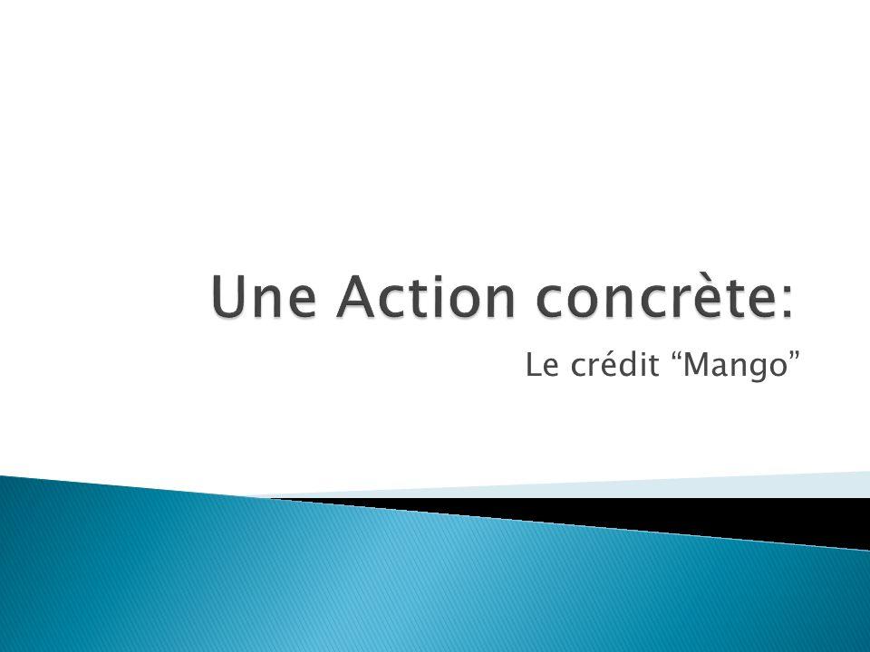 Une Action concrète: Le crédit Mango
