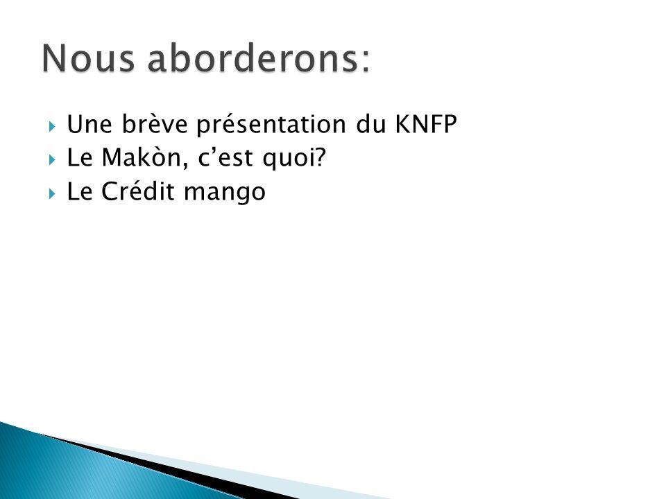 Nous aborderons: Une brève présentation du KNFP Le Makòn, c'est quoi