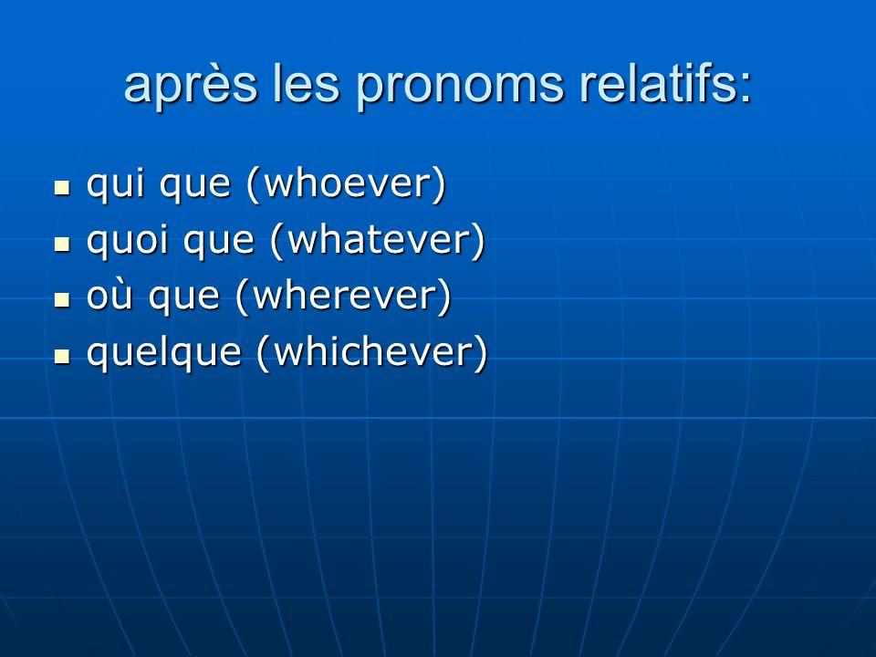 après les pronoms relatifs: