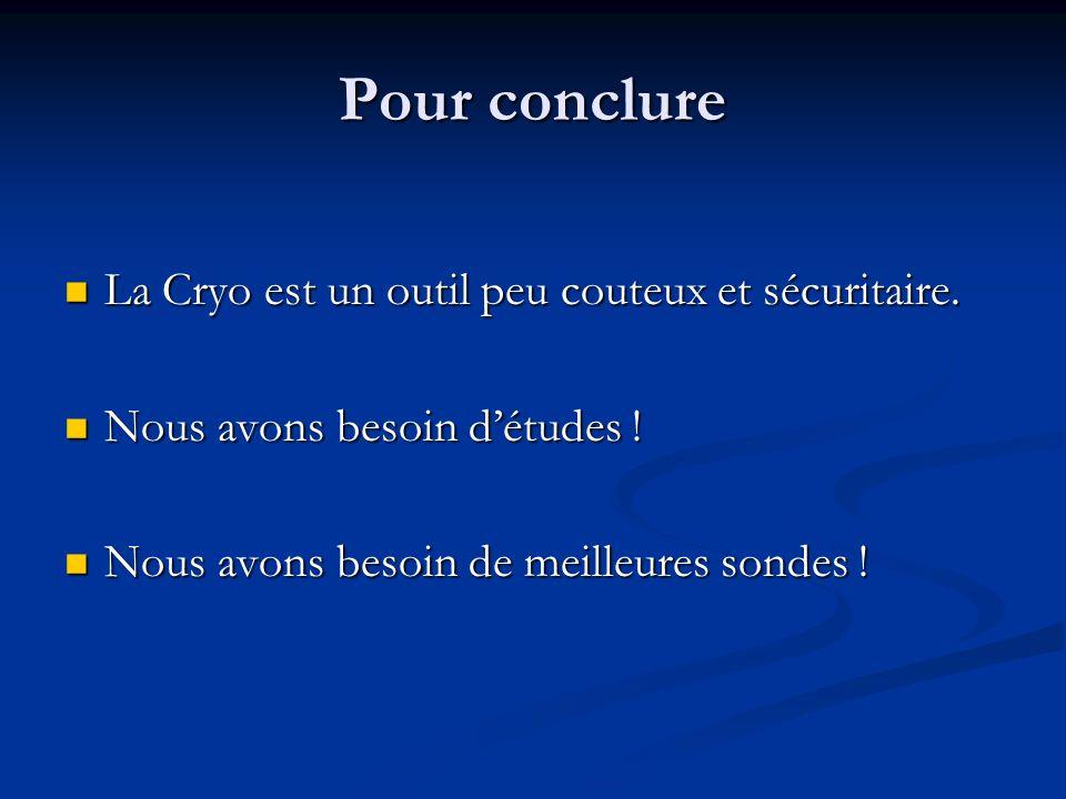 Pour conclure La Cryo est un outil peu couteux et sécuritaire.