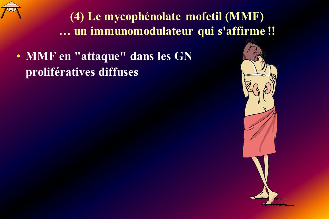 (4) Le mycophénolate mofetil (MMF) … un immunomodulateur qui s affirme !!