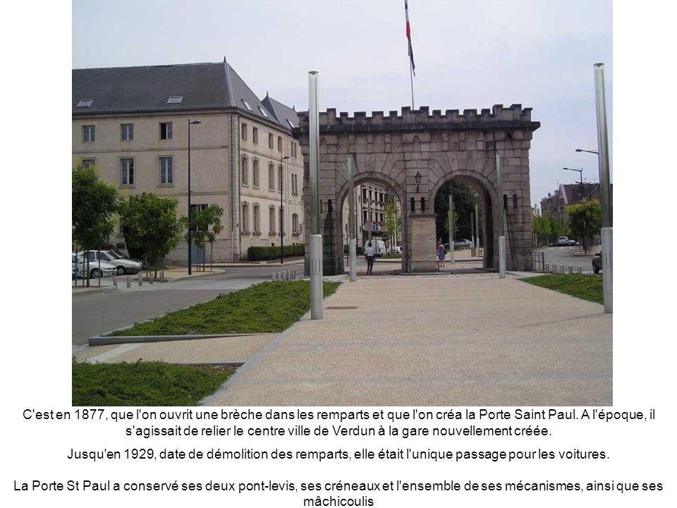 C est en 1877, que l on ouvrit une brèche dans les remparts et que l on créa la Porte Saint Paul. A l époque, il s agissait de relier le centre ville de Verdun à la gare nouvellement créée.